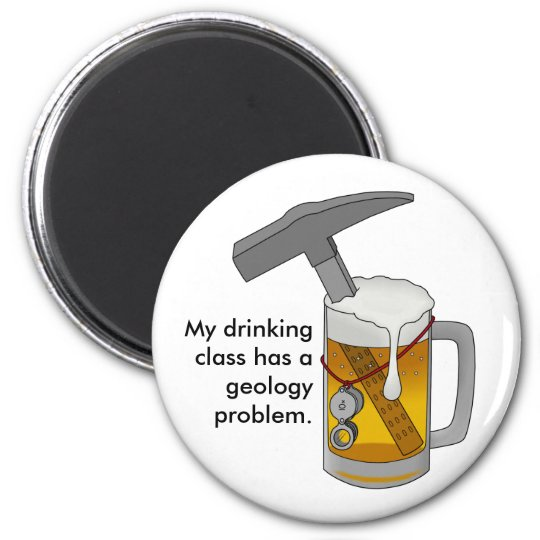 My Drinking Class Has a Geology Problem 2 Inch Round Magnet