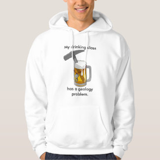 My Drinking Class Has a Geology Problem Hoodie