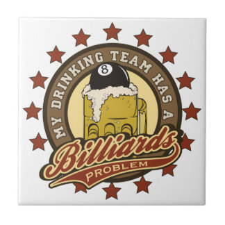 My Drinking Team has a Billiards Problem Ceramic Tile