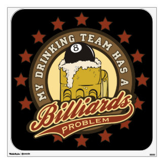 My Drinking Team has a Billiards Problem Wall Decal