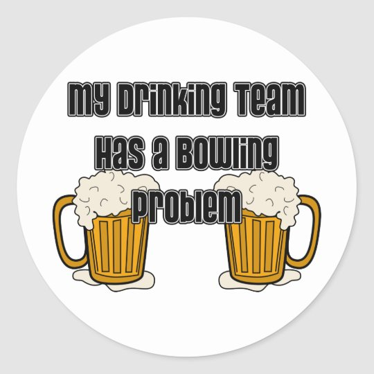 My Drinking Team Has A Bowling Problem Classic Round Sticker