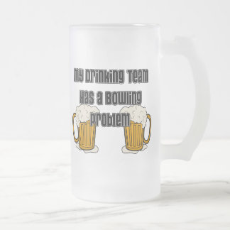 My Drinking Team Has A Bowling Problem Frosted Glass Beer Mug