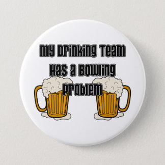 My Drinking Team Has A Bowling Problem Pinback Button
