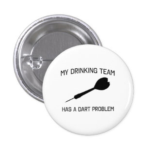 My Drinking Team has a Dart Problem Pinback Buttons