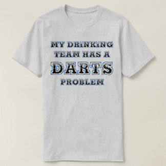 My Drinking Team Has A Darts Problem Funny T-Shirt