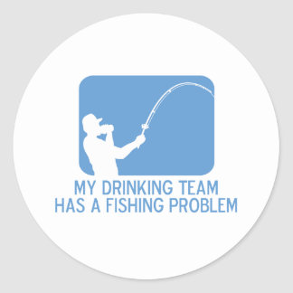 My Drinking Team Has A Fishing Problem Classic Round Sticker