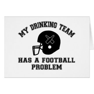 My Drinking Team Has A Football Problem Card