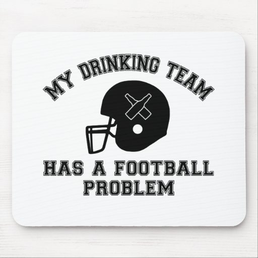 My Drinking Team Has A Football Problem Mouse Pad