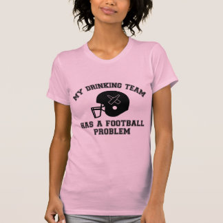 My Drinking Team Has A Football Problem T-Shirt