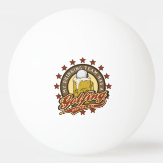My Drinking Team has a Golfing Problem Ping Pong Ball