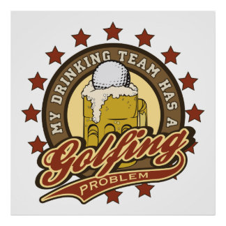 My Drinking Team has a Golfing Problem Poster