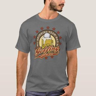 My Drinking Team has a Golfing Problem T-Shirt