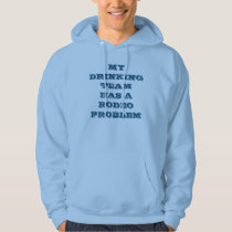 """My Drinking Team Has A Rodeo Problem"" hoodie"