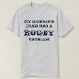 My Drinking Team Has A Rugby Problem Funny T-Shirt