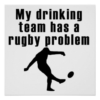 My Drinking Team Has A Rugby Problem Poster