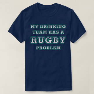 My Drinking Team Has A Rugby Problem Sport Humour T-Shirt