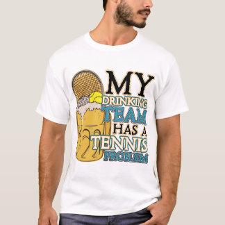 My Drinking Team has a Tennis Problem T-Shirt
