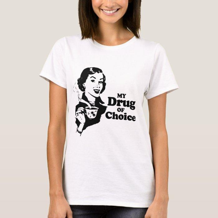 MY DRUG OF CHOICE T-shirt