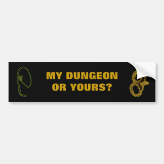 MY DUNGEON OR YOURS? CAR BUMPER STICKER