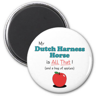 My Dutch Harness Horse is All That! Funny Horse Magnet
