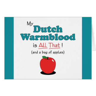 My Dutch Warmblood is All That! Funny Horse Greeting Cards