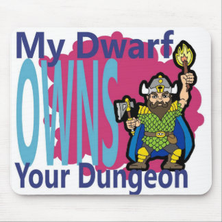 My Dwarf Owns Your Dungeon Mousepads