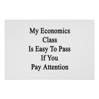 My Economics Class Is Easy To Pass If You Pay Atte Poster