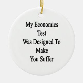 My Economics Test Was Designed To Make You Suffer. Ceramic Ornament