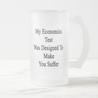 My Economics Test Was Designed To Make You Suffer. Frosted Glass Beer Mug