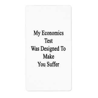 My Economics Test Was Designed To Make You Suffer. Label