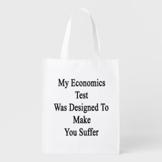 My Economics Test Was Designed To Make You Suffer. Reusable Grocery Bag