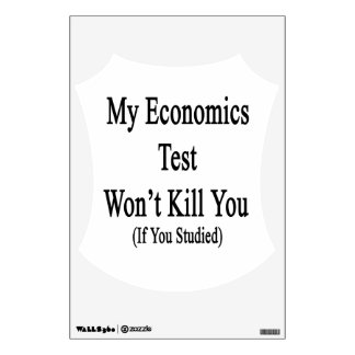 My Economics Test Won't Kill You If You Studied Room Stickers