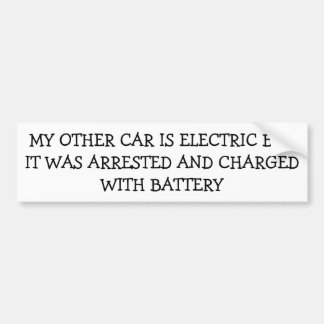 My Electric Car Was Arrested Charged With Battery Bumper Sticker