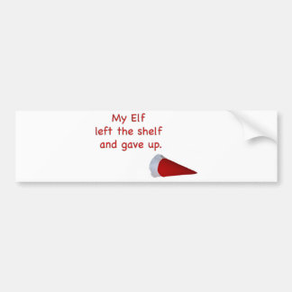 My Elf left the shelf and gave up Car Bumper Sticker