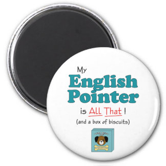 My English Pointer is All That! 2 Inch Round Magnet