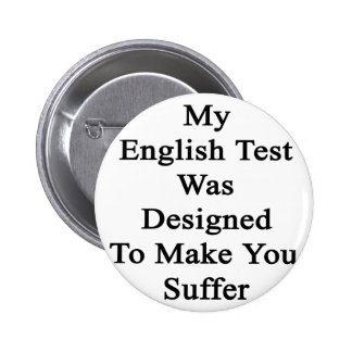 My English Test Was Designed To Make You Suffer Button