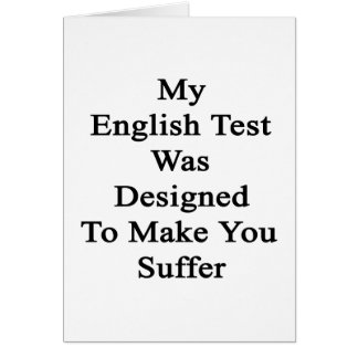My English Test Was Designed To Make You Suffer Card