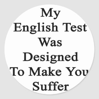 My English Test Was Designed To Make You Suffer Classic Round Sticker