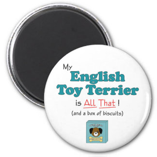 My English Toy Terrier is All That! 2 Inch Round Magnet