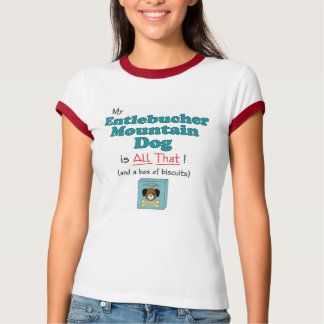 My Entlebucher Mountain Dog is All That! T Shirts