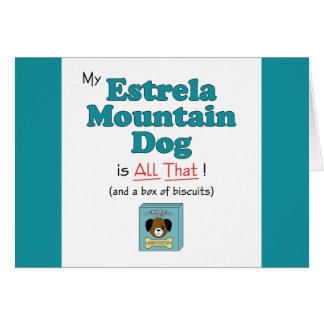 My Estrela Mountain Dog is All That Greeting Card