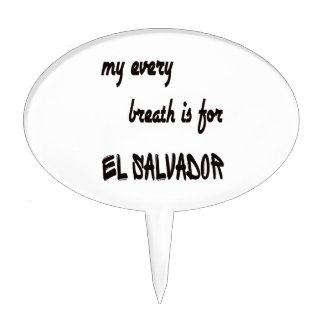 My every breath is for El Salvador. Cake Picks
