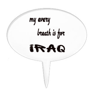 My every breath is for Iraq. Cake Pick