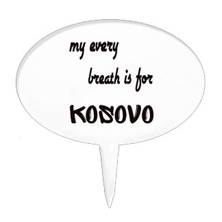 My Every breath is for Kosovo. Cake Pick