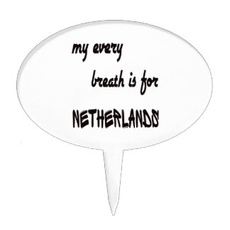 My Every breath is for Netherlands. Cake Picks