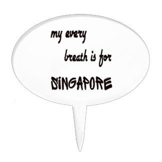 My every breath is for Singapore. Cake Picks