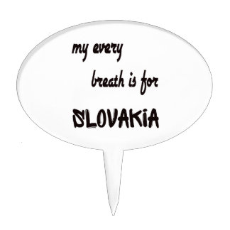 My every breath is for Slovakia. Cake Topper