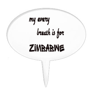 MY Every breath is for Zimbabwe. Cake Picks