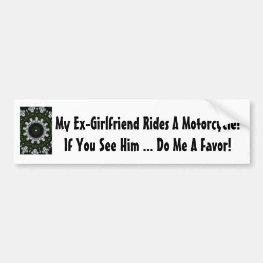 My Ex-Boyfriend Rides A Motorcycle! Bumper Stickers