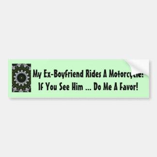 My Ex-Boyfriend Rides A Motorcycle! Car Bumper Sticker
